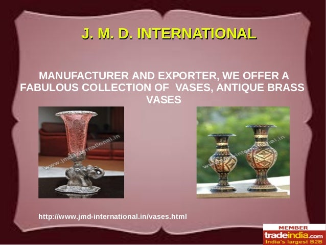 http://www.jmd-international.in/vases.html J. M. D. INTERNATIONALJ. M. D. INTERNATIONAL MANUFACTURER AND EXPORTER, WE OFFE...