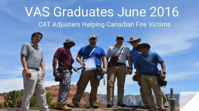 VAS Graduates June 2016 CAT Adjusters Helping Canadian Fire Victims