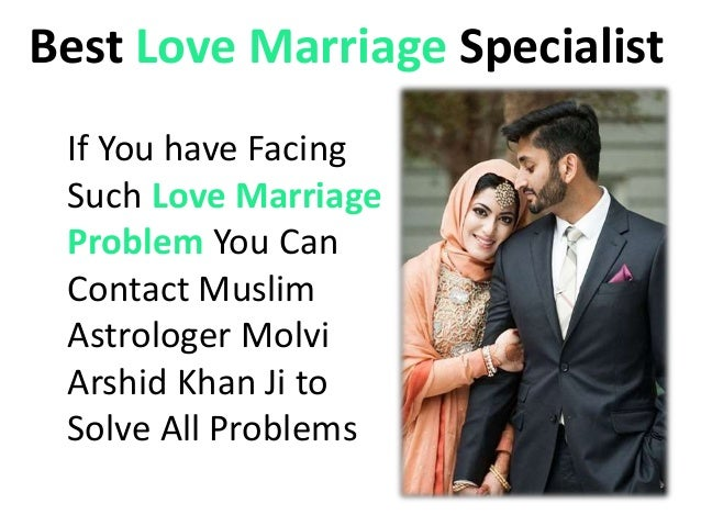 Best Love Marriage Specialist If You have Facing Such Love Marriage Problem You Can Contact Muslim Astrologer Molvi Arshid...