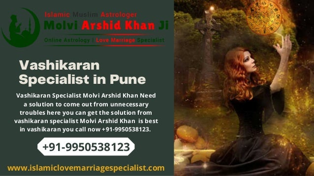 Vashikaran Specialist in Pune Vashikaran Specialist Molvi Arshid Khan Need a solution to come out from unnecessary trouble...