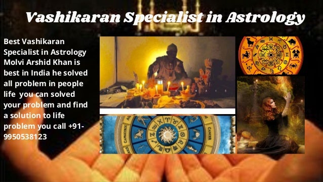 Vashikaran Specialist in Astrology Best Vashikaran Specialist in Astrology Molvi Arshid Khan is best in India he solved al...