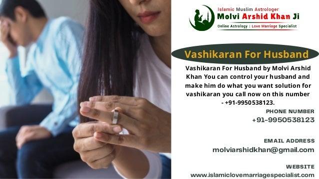 PHONE NUMBER EMAIL ADDRESS WEBSITE +91-9950538123 molviarshidkhan@gmail.com www.islamiclovemarriagespecialist.com Vashikar...