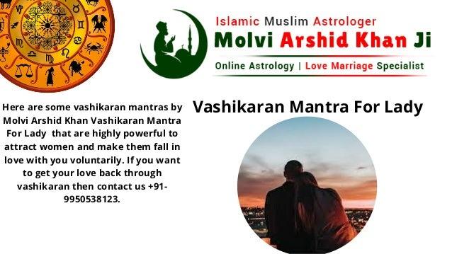 Here are some vashikaran mantras by Molvi Arshid Khan Vashikaran Mantra For Lady that are highly powerful to attract women...