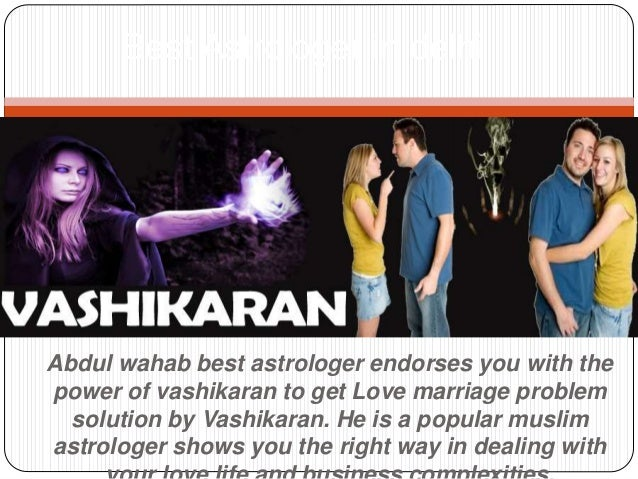Abdul wahab best astrologer endorses you with the power of vashikaran to get Love marriage problem solution by Vashikaran....