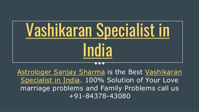 Vashikaran Specialist in India Astrologer Sanjay Sharma is the Best Vashikaran Specialist in India. 100% Solution of Your ...