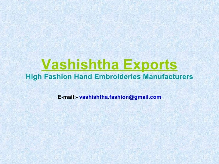 Vashishtha Exports High Fashion Hand Embroideries Manufacturers E-mail:-  [email_address]