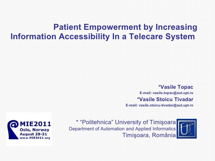 Patient Empowerment by Increasing Information Accessibility  I n a Telecare System  Vasile Topac* E - mail: vasile.topac @...