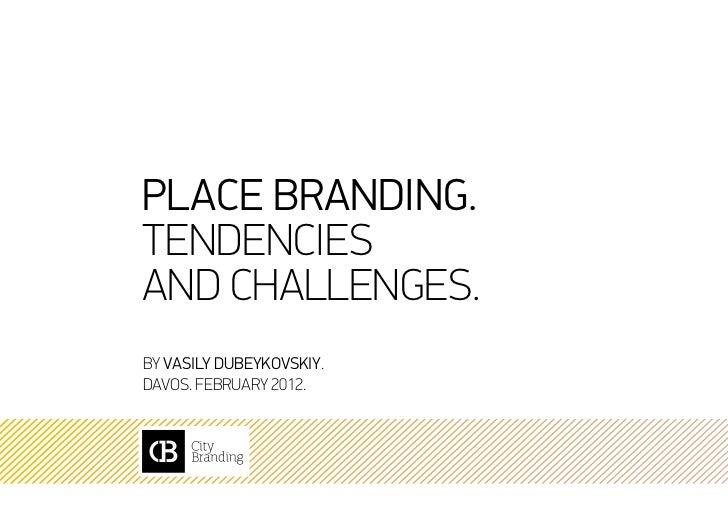 Place branding.Tendenciesand challenges.by Vasily Dubeykovskiy.Davos. February 2012.