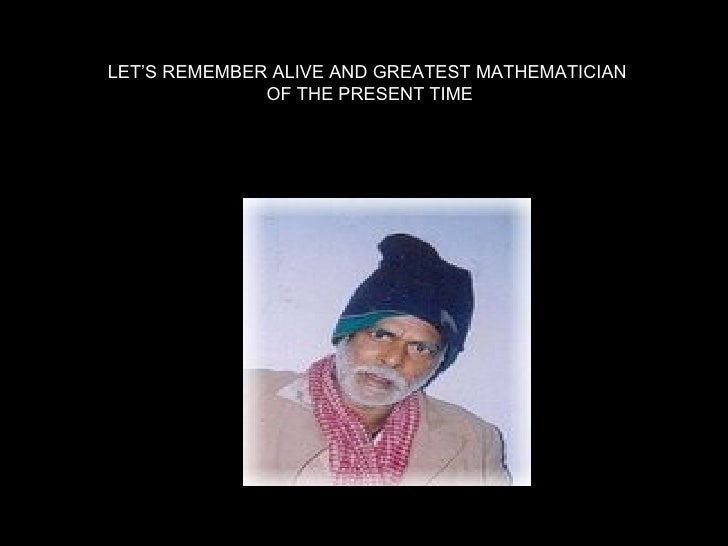 LET'S REMEMBER ALIVE AND GREATEST MATHEMATICIAN  OF THE PRESENT TIME