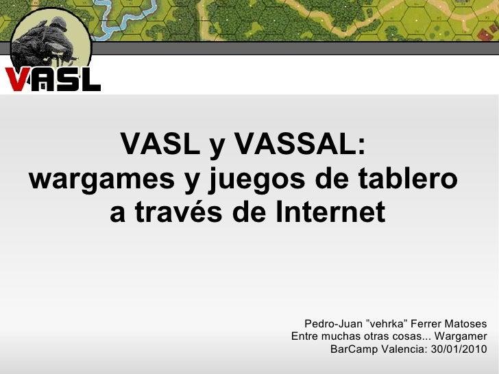 """VASL y VASSAL:  wargames y juegos de tablero  a través de Internet Pedro-Juan """"vehrka"""" Ferrer Matoses Entre muchas otras c..."""