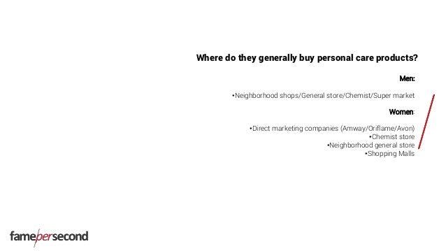 Men: •Neighborhood shops/General store/Chemist/Super market Women: •Direct marketing companies (Amway/Oriflame/Avon) •Chem...