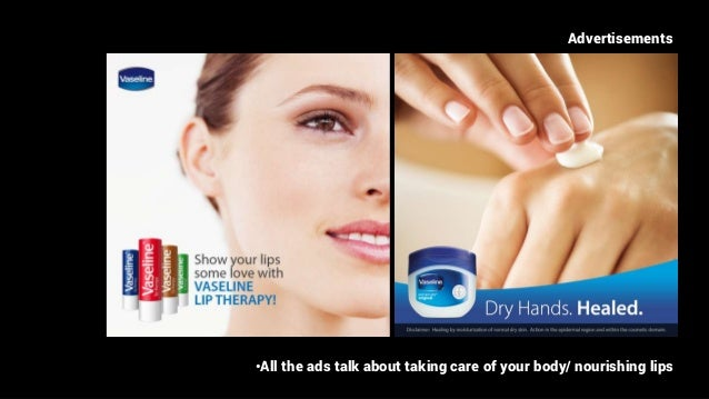 Advertisements •All the ads talk about taking care of your body/ nourishing lips