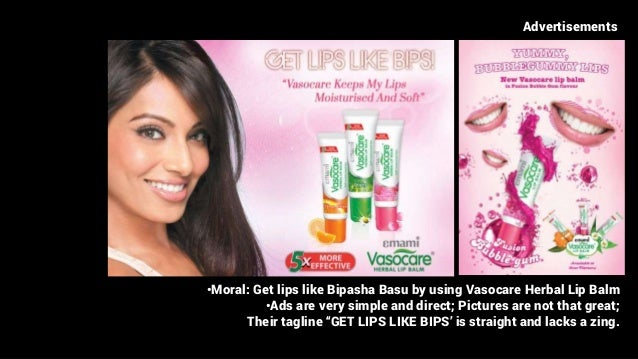 Advertisements •Moral: Get lips like Bipasha Basu by using Vasocare Herbal Lip Balm •Ads are very simple and direct; Pictu...