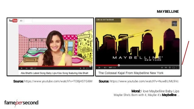 MAYBELLINE Source: https://www.youtube.com/watch?v=TOBjHS7Gi6M Moral: I love Maybelline Baby Lips Maybe She's Born with it...
