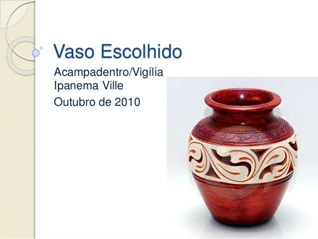 Vaso Escolhido Acampadentro/Vigília Ipanema Ville Outubro de 2010