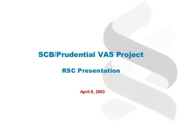 SCB/Prudential VAS Project     RSC Presentation          April 8, 2003