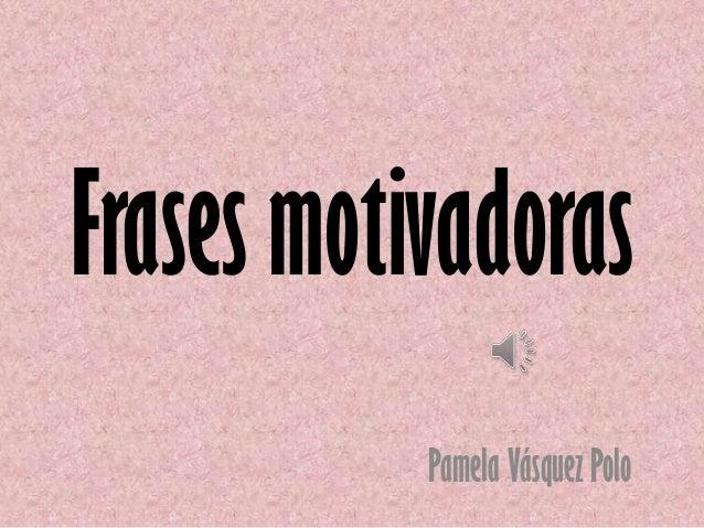 Frases motivadoras Pamela Vásquez Polo