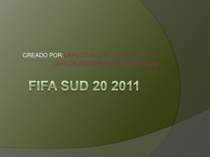 FIFA SUD 20 2011<br />CREADO POR:CARLOS ANDRE VASQUEZ AYALA<br />CARLOS ANDRES MONTOYA RINCON<br />8-2<br />