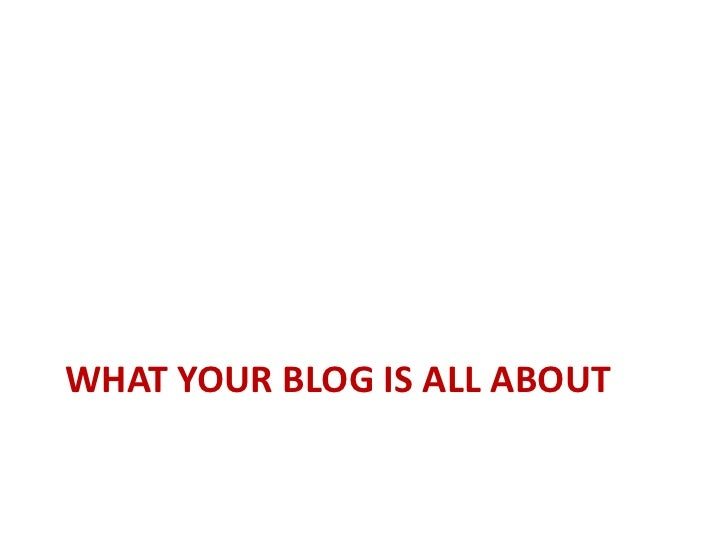 What your blog is all about<br />