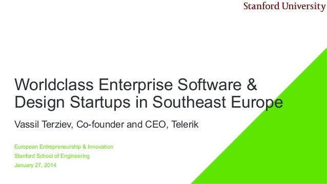 Worldclass Enterprise Software & Design Startups in Southeast Europe Vassil Terziev, Co-founder and CEO, Telerik European ...