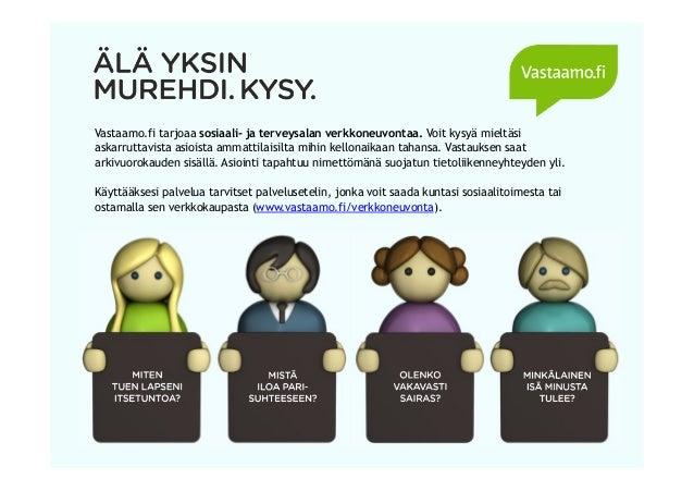 Vastaamo.fi tarjoaa sosiaali- ja terveysalan verkkoneuvontaa. Voit kysyä mieltäsi askarruttavista asioista ammattilaisilta...