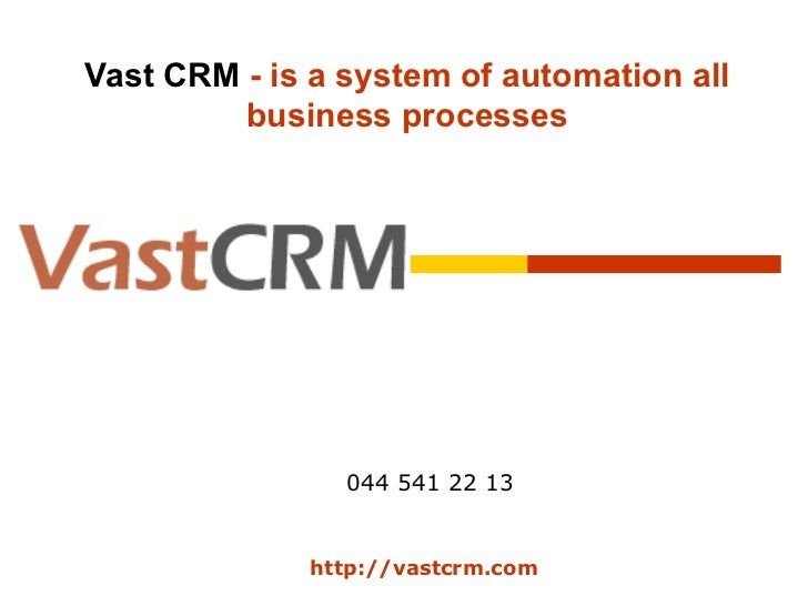 Vast CRM  - is a system of automation all business processes http://vastcrm . com 044 541 22 13
