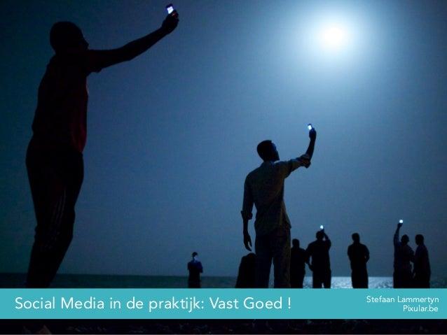 Pixular.beSocial Media in de praktijk: Vast Goed ! Stefaan Lammertyn