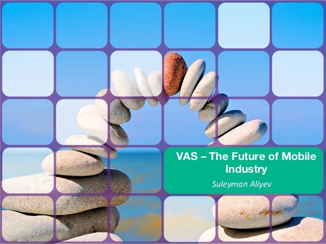VAS – The Future of Mobile        Industry      Suleyman Aliyev