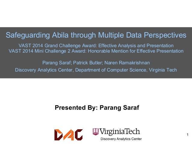 Safeguarding Abila through Multiple Data Perspectives VAST 2014 Grand Challenge Award: Effective Analysis and Presentation...