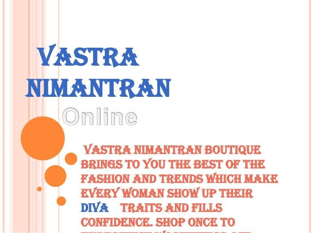 VASTRA NIMANTRAN Vastra Nimantran Boutique brings to you the best of the fashion and trends which make every woman show up...