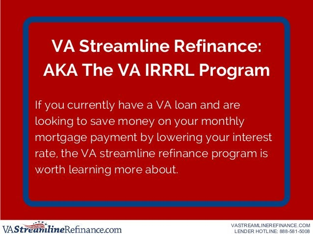 VA Streamline Refinance: AKA The VA IRRRL Program If you currently have a VA loan and are looking to save money on your mo...