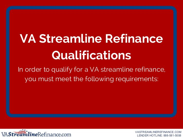 VA Streamline Refinance Qualifications In order to qualify for a VA streamline refinance, you must meet the following requ...