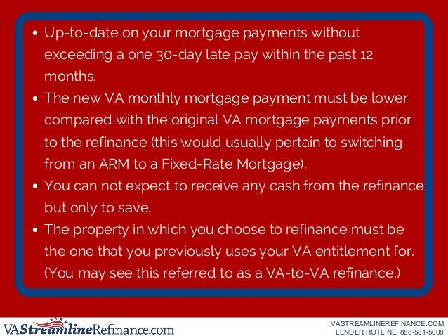 Up-to-date on your mortgage payments without exceeding a one 30-day late pay within the past 12 months. The new VA monthly...
