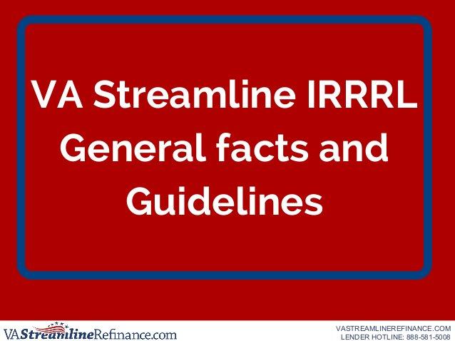 VA Streamline IRRRL General facts and Guidelines VASTREAMLINEREFINANCE.COM LENDER HOTLINE: 888-581-5008