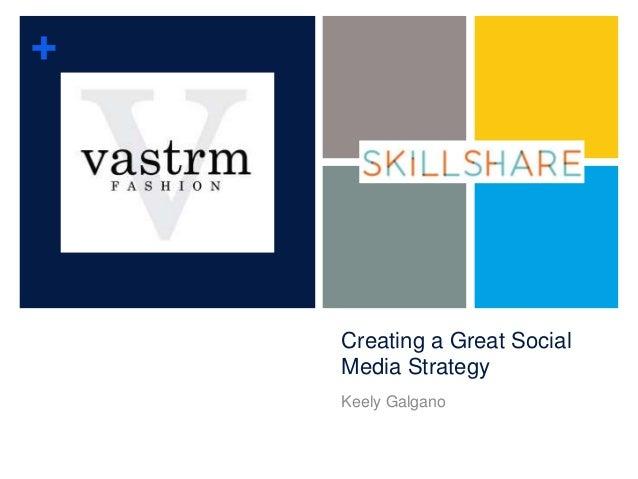 +    Creating a Great Social    Media Strategy    Keely Galgano