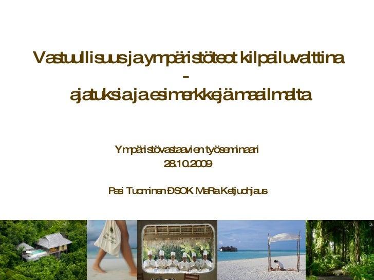 Vastuullisuus ja ympäristöteot kilpailuvalttina -   ajatuksia ja esimerkkejä maailmalta Ympäristövastaavien työseminaari 2...