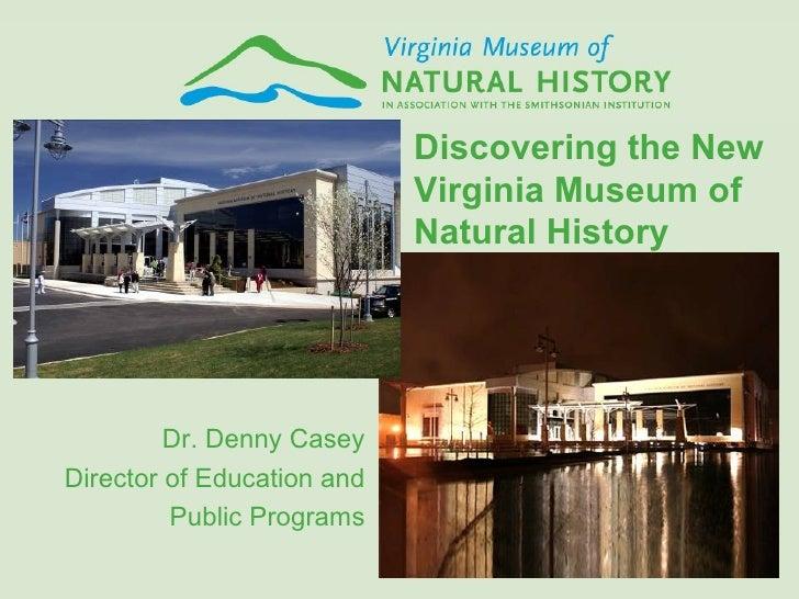 <ul><li>Dr. Denny Casey </li></ul><ul><li>Director of Education and </li></ul><ul><li>Public Programs </li></ul>Discoverin...