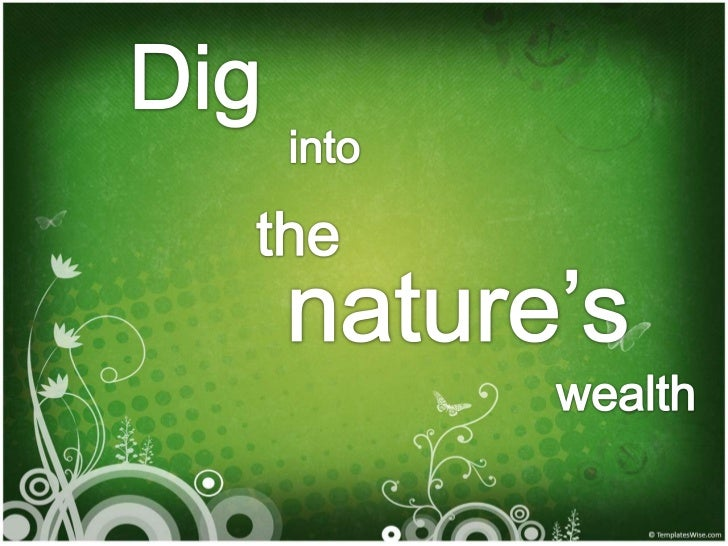 Dig<br />into <br />the<br />nature's<br /> wealth<br />