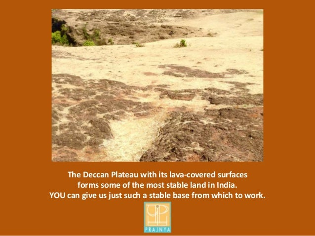 The Deccan Plateau with its lava-covered surfaces forms some of the most stable land in India. YOU can give us just such a...