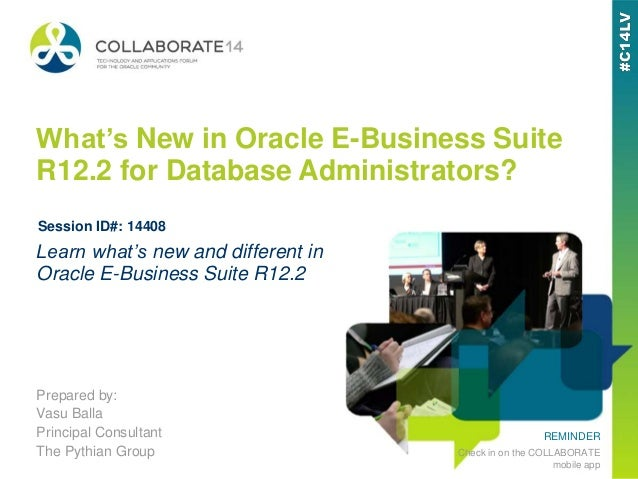 REMINDER Check in on the COLLABORATE mobile app What's New in Oracle E-Business Suite R12.2 for Database Administrators? P...