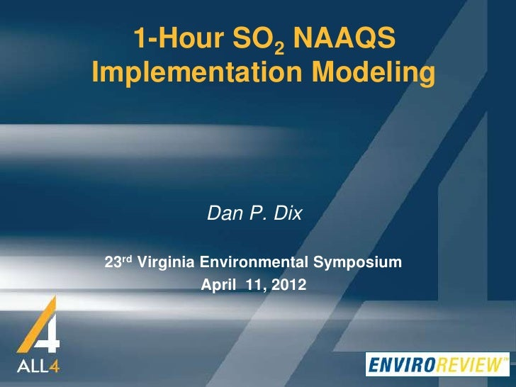 1-Hour SO2 NAAQSImplementation Modeling            Dan P. Dix23rd Virginia Environmental Symposium              April 11, ...