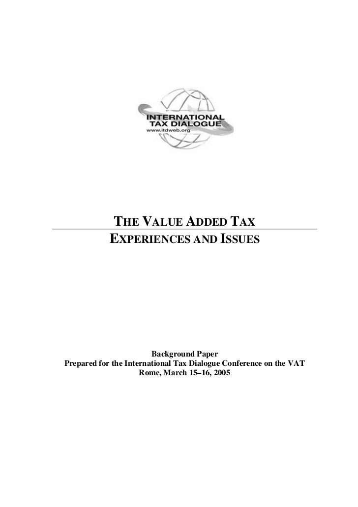 THE VALUE ADDED TAX            EXPERIENCES AND ISSUES                        Background PaperPrepared for the Internationa...