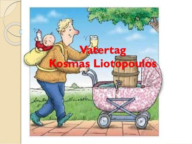 Vatertag Kosmas Liotopoulos