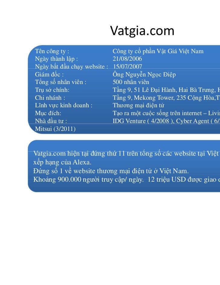 Vatgia.comTên công ty :                 Công ty cổ phần Vật Giá Việt NamNgày thành lập :              21/08/2006Ngày bắt đ...