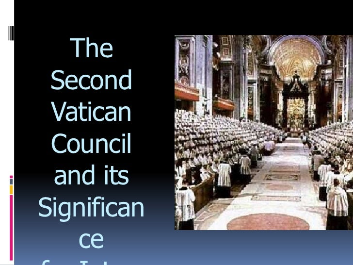 The Second Vatican Council and itsSignifican    ce