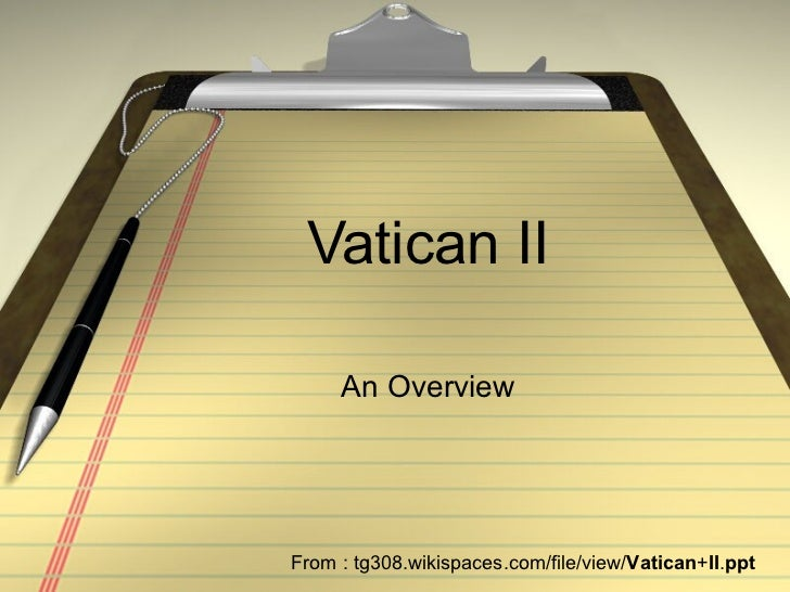 Vatican II     An OverviewFrom : tg308.wikispaces.com/file/view/Vatican+II.ppt
