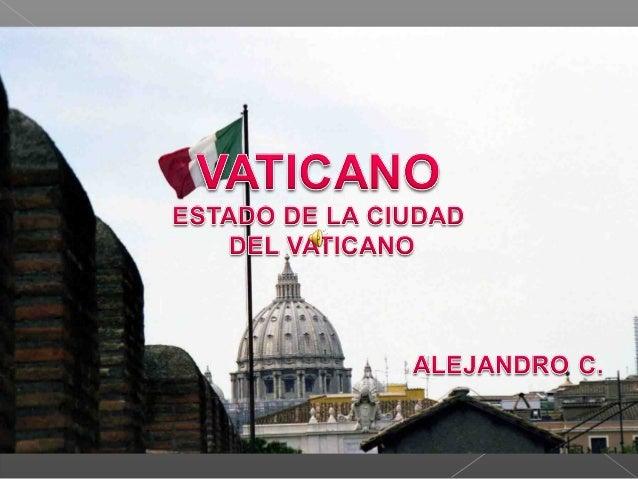 EL ESTADO DE LA CIUDAD DEL VATICANO TIENE 0,439 KM2. ES EL ESTADO MAS CHICO DEL MUNDO. LA BASILICA DE SAN PEDRO OCUPA EL 7...