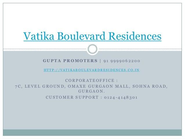 Vatika Boulevard Residences GUPTA PROMOTERS | 91 9999062200 HTTP://VATIKABOULEVARDRESIDENCES.CO.IN  CORPORATEOFFICE : 7C, ...