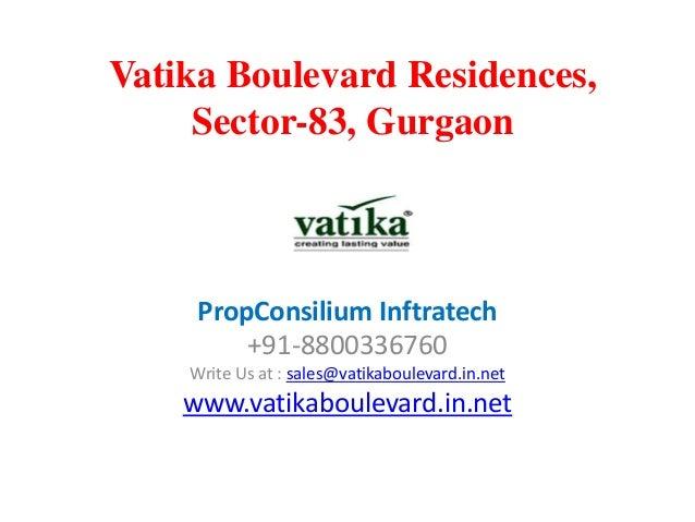 Vatika Boulevard Residences, Sector-83, Gurgaon  PropConsilium Inftratech +91-8800336760 Write Us at : sales@vatikabouleva...