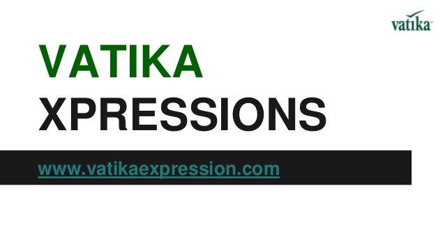 VATIKA XPRESSIONS www.vatikaexpression.com